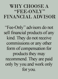 Fee Only advisors do not sell financial products of any kind.  They do not receive commissions or any other form of compensation for the products they recomment.  They are paid only by you and work only for you.